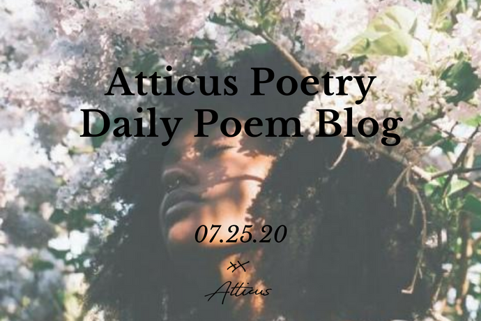 Daily Poem from Atticus Poetry: July 25th