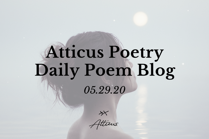 Daily Poem from Atticus Poetry: May 29th