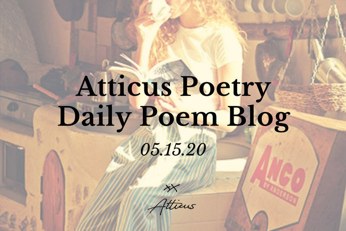 Daily Poem from Atticus Poetry: May 15th