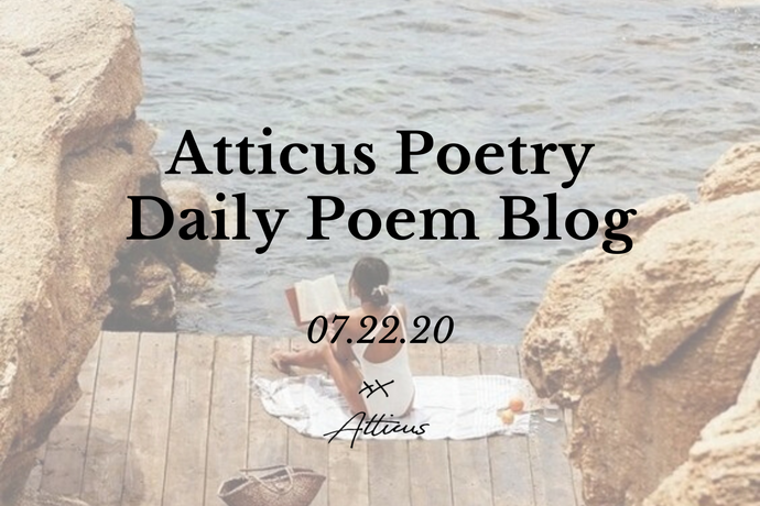 Daily Poem from Atticus Poetry: July 22nd