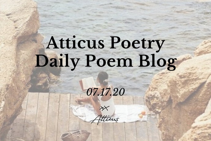 Daily Poem from Atticus Poetry: July 17th