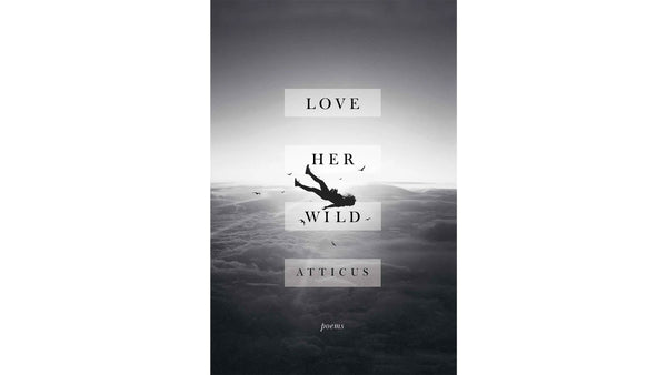 Love Her Wild poetry book cover by Atticus Poetry containing poems about love, freedom, comfort and protection
