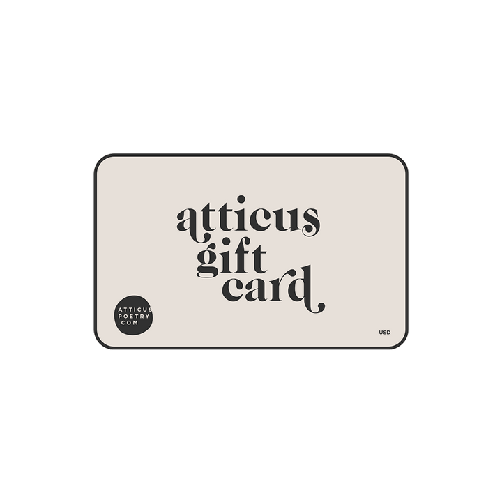 Atticus Gift Card Product Image Front - this gift card can be purchased as a gift for your friends or family and used to purchase any product on the Atticus Poetry Store