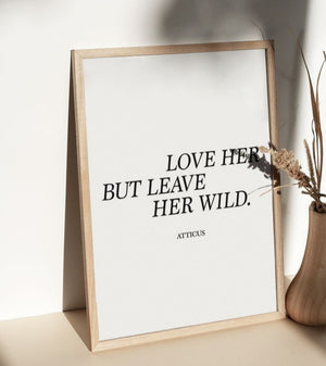 Love Her But Leave Her Wild - Print