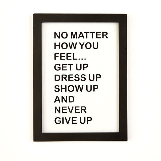 NO MATTER HOW YOU FEEL- wall art