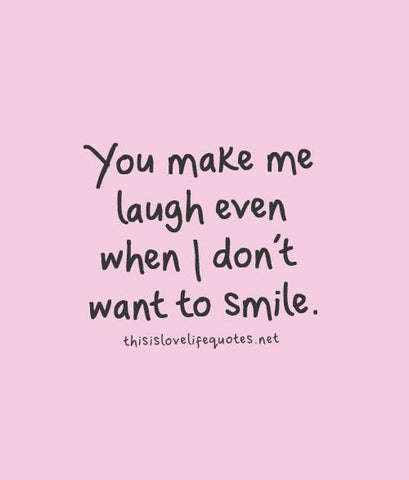 Pinkish blank with text | You make me Laugh even when I don't want to smile