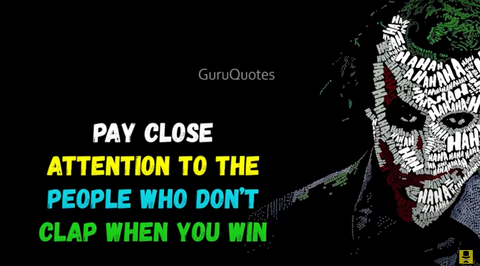 Pay Attention to the People Who Don't Clap when you Win | The Joker