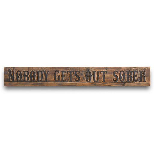 Nobody Gets Out Sober Sign