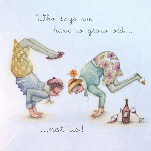 Friend Card - Who says we have to grow old...not us!  Berni Parker