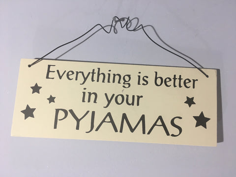 PJ Plaque - Everything is better in your Pyjamas