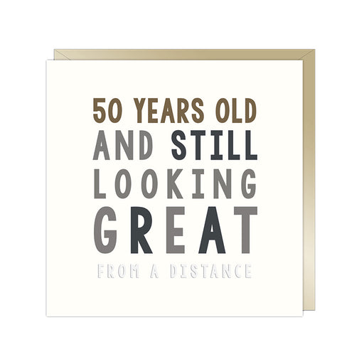 50th Birthday Card - 50 Years Old and still Looking Great, From a Distance