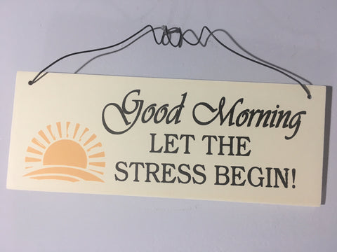 Stress Plaque - Good morning Let the Stress Begin!
