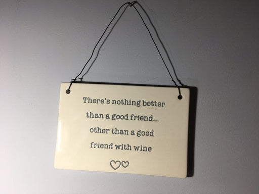 There's nothing better than a good friend - Wine Plaque