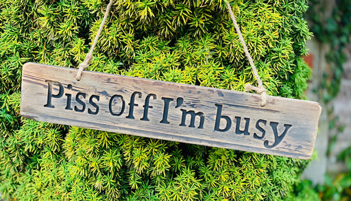 Piss Off I'm Busy! Rustic Wooden Message Plaque