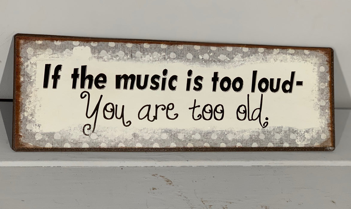 If The Music Is Too Loud - You Are Too Old - Metal Wall Plaque