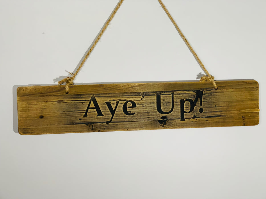 """Aye' Up!"" Rustic Wooden Message Plaque DS"
