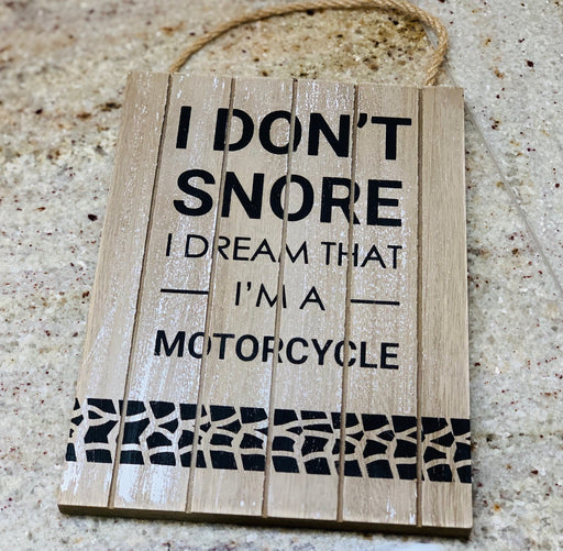 I Don't Snore I Dream That I'm A Motorcycle - Wooden Hanging Plaque
