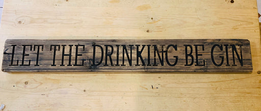 LET THE DRINKING BE-GIN - Rustic Wooden Message Plaque