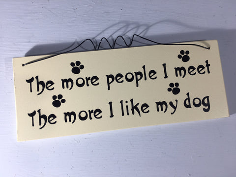 The more people I meet The more I like my dog - Hanging Plaque