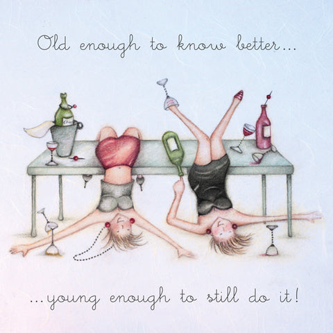 Ladies Birthday Card - Old enough to know better...young enough to still do it!  Berni Parker