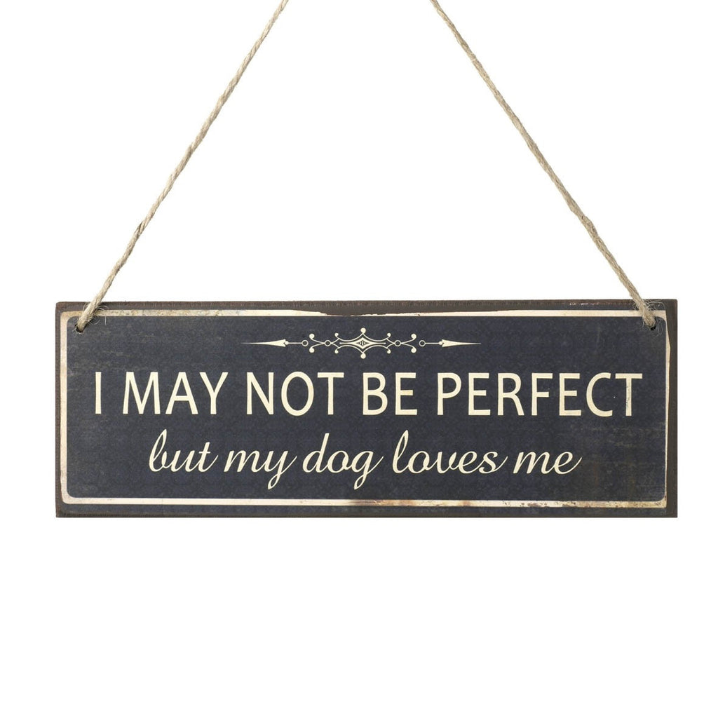 Hanging Plaque - I MAY NOT BE PERFECT but my dog loves me