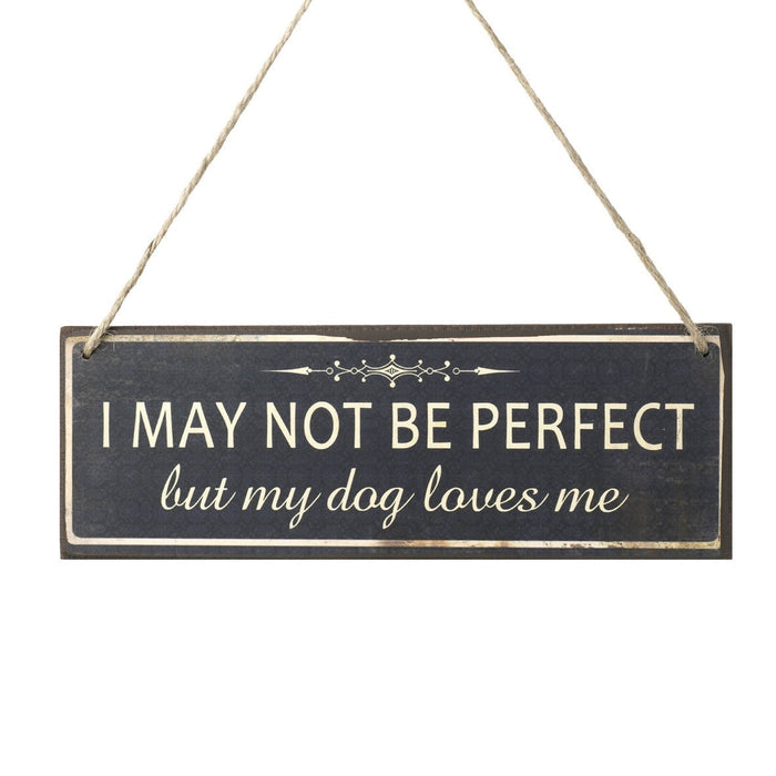 Hanging Sign - I MAY NOT BE PERFECT but my dog loves me