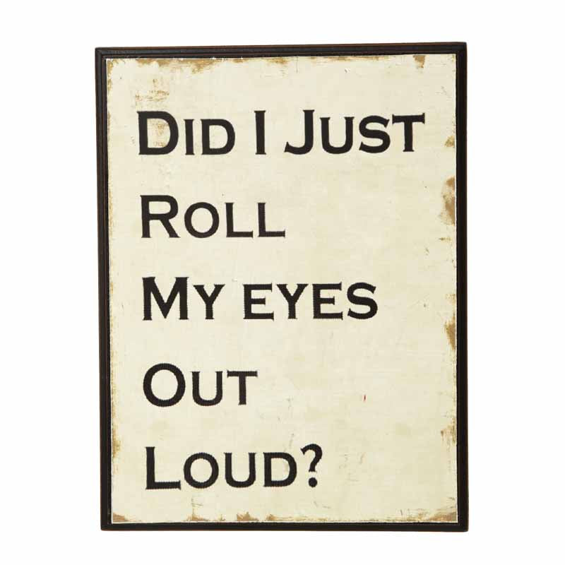 Did I Just Roll My Eyes Out Loud? - Wooden Hanging Plaque