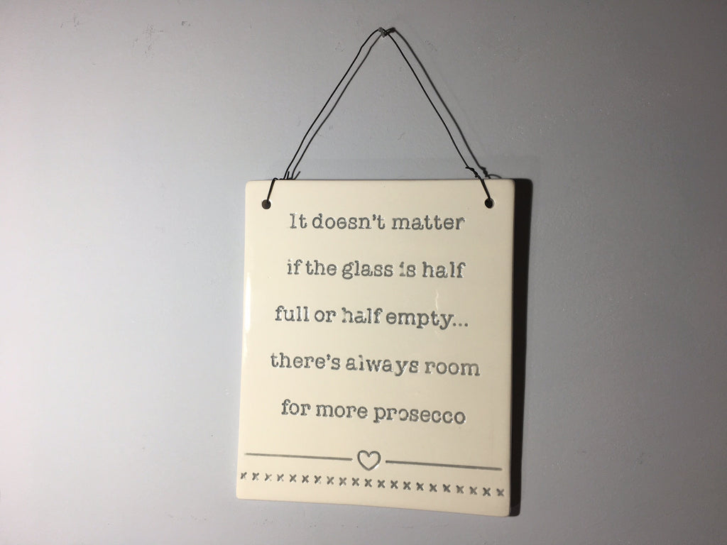 Prosecco Plaque - It doesn't matter if the glass is half full or half empty...