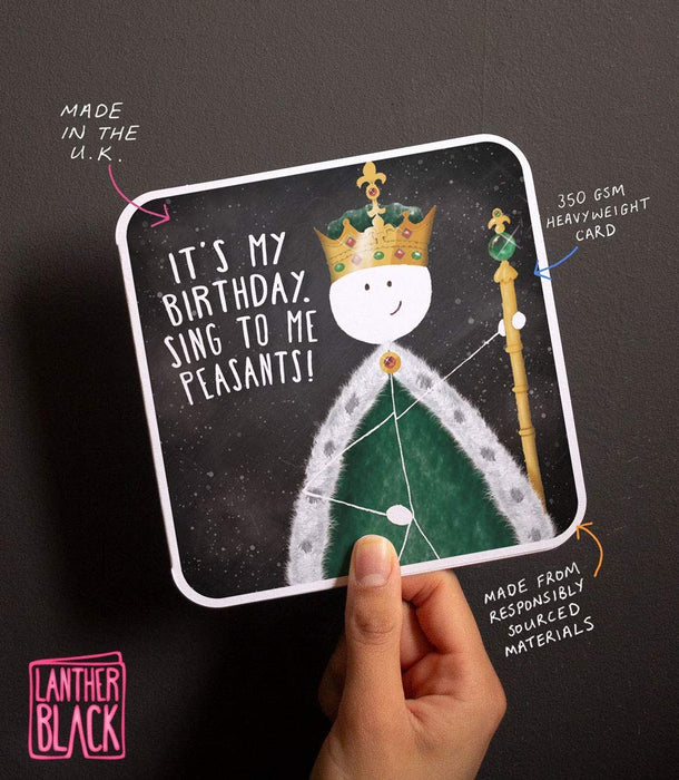 Its my Birthday, Sing to me Peasants! King - Birthday Card from Lanther Black