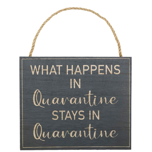 Lockdown Plaque - What Happens in Quarantine Stays In Quarantine