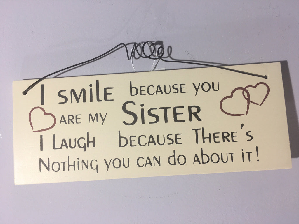 Sister Plaque - I Smile because you are my Sister....