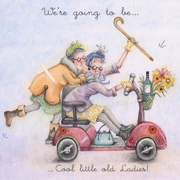 Greeting Card - We're going to be ... Cool little old Ladies!