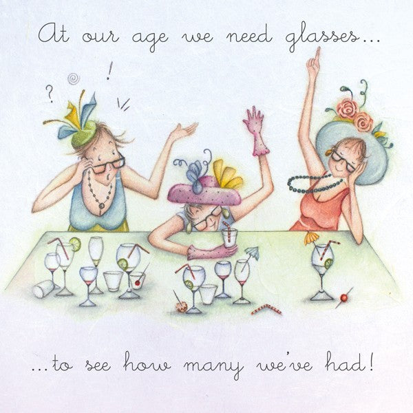 At our age we need glasses...to see how many we've had! Berni Parker
