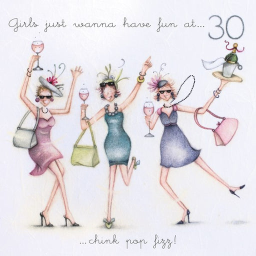 30th Birthday Card - Girls just wanna have fun at 30...Chink, pop, fizz, Berni Parker