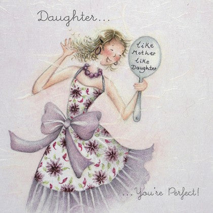 Daughter Greeting Card - Like Mother Like Daughter...You're Perfect!