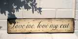 Love me, love my cat - Wooden Wall Sign