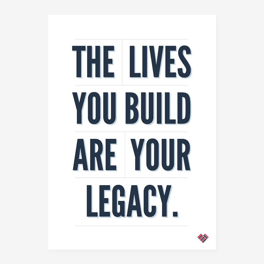 The Lives You Build Are your legacy