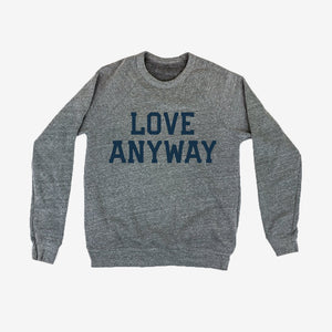 Love Anyway Unisex Sweatshirt Cozy Soft Comfortable Sweater with a message