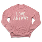 """Love Anyway"" Unisex Sweatshirt, Mauve"