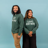 """Love Anyway"" Unisex Sweatshirt, Green"