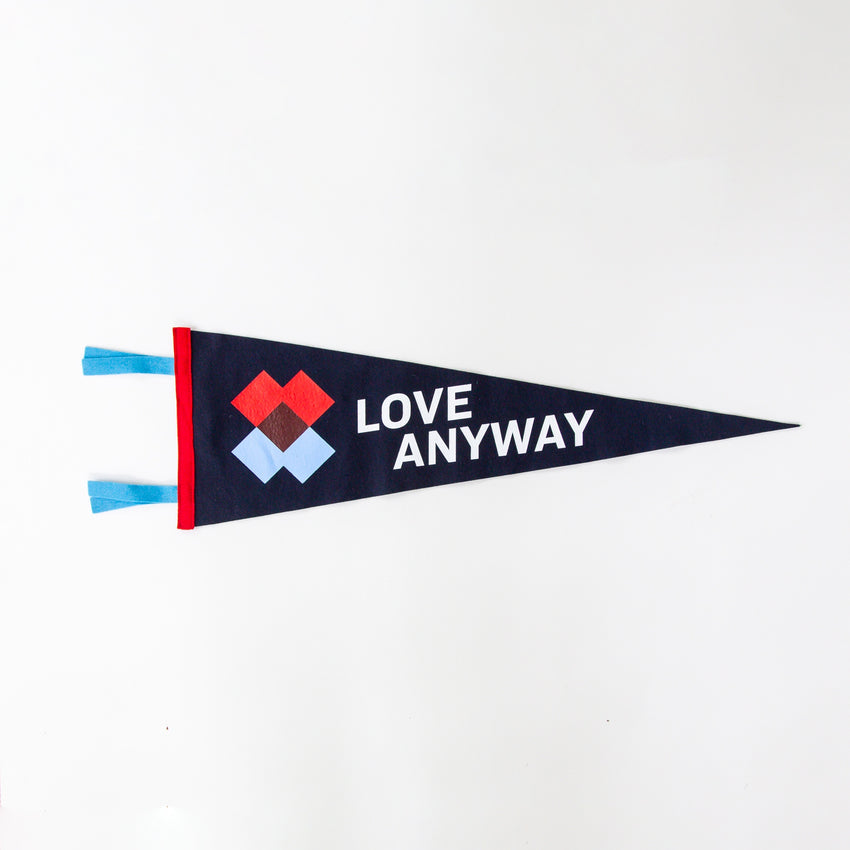 """Love Anyway"" Pennant"