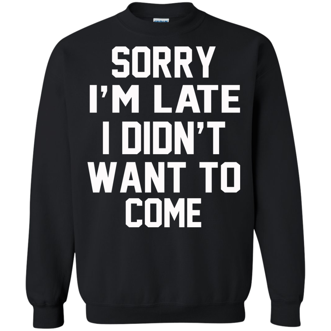 Sorry I m Late I Didn t Want To Come Shirt  Hoodie  Tank