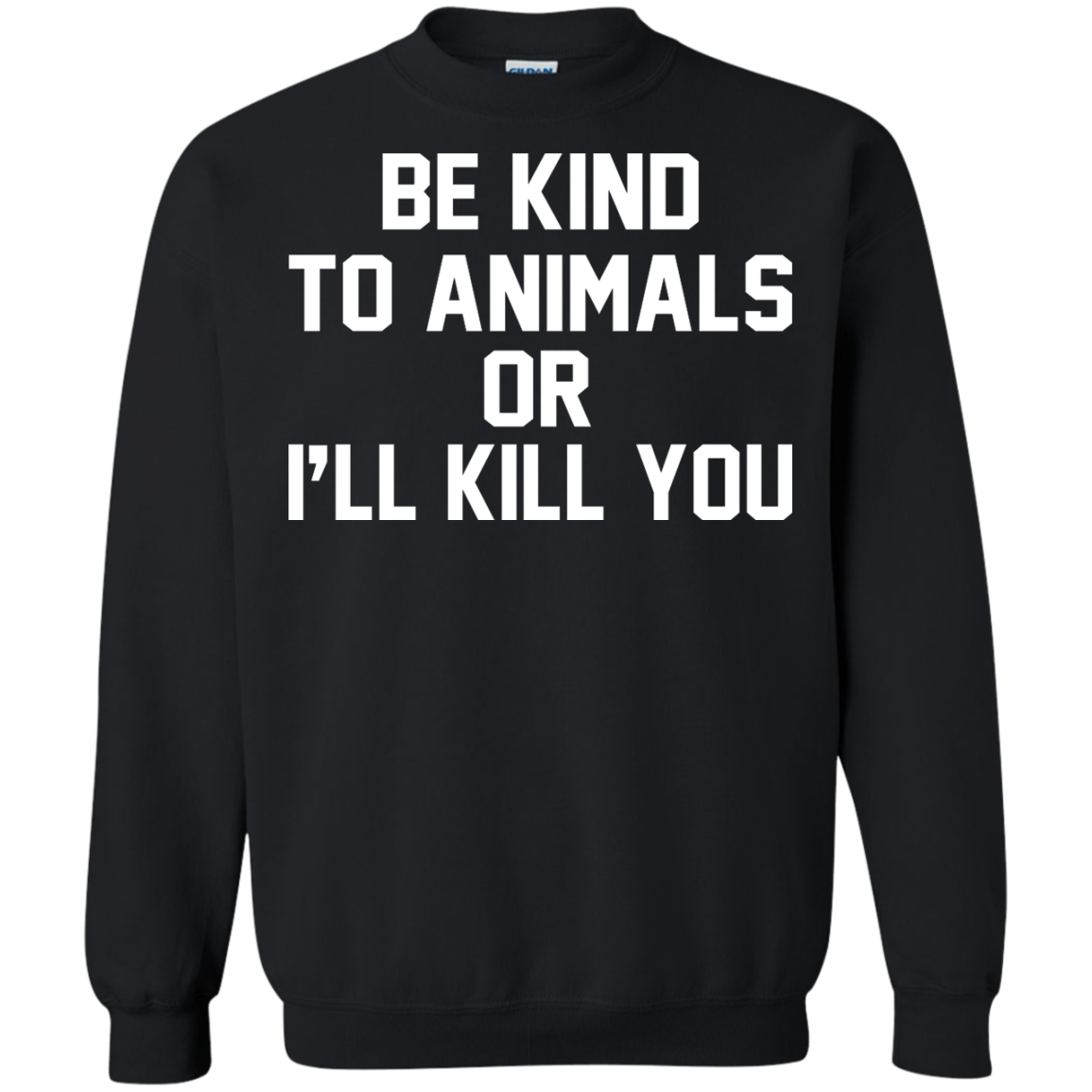 Be Kind To Animals Or I'll Kill You Shirt, Hoodie, Tank