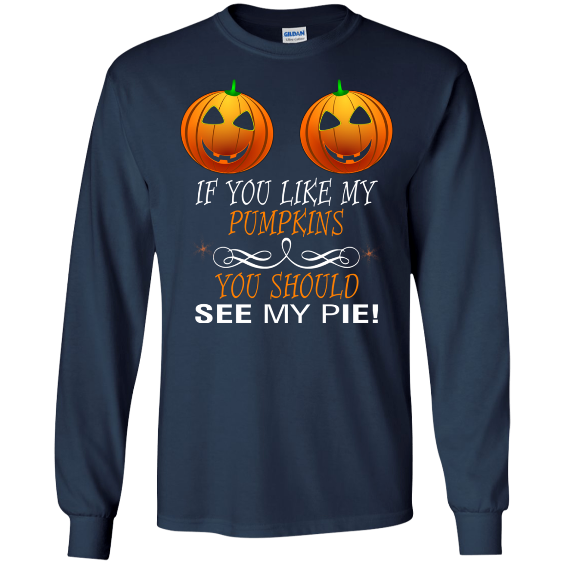 If You Like My Pumpkins You Should See My Pie Shirt -8387