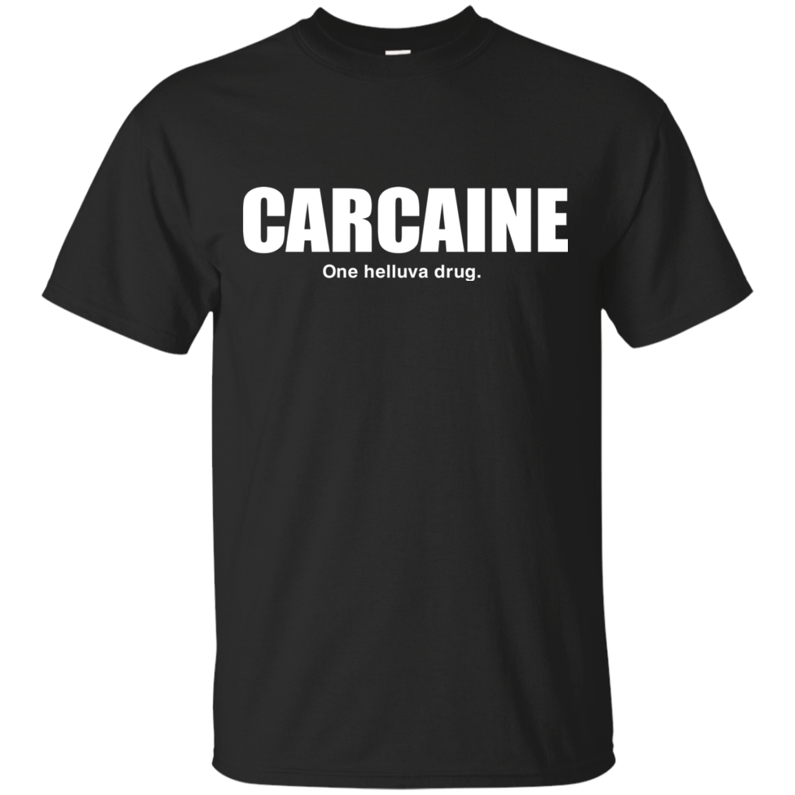 Carcaine One Helluva Drug Shirt