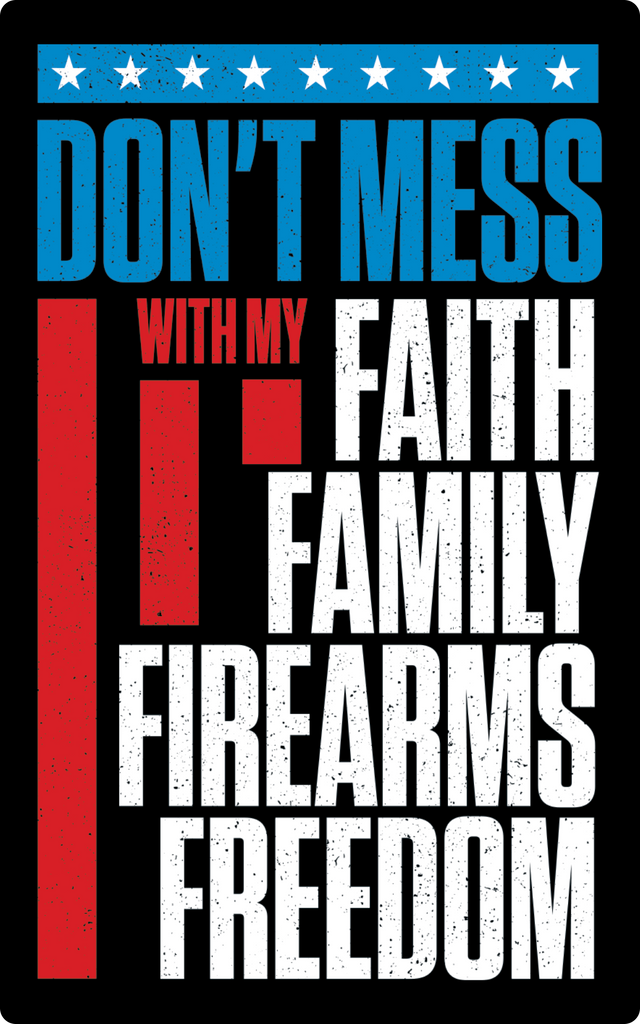 Don't Mess with Faith, Family, Firearms, Freedom Sticker
