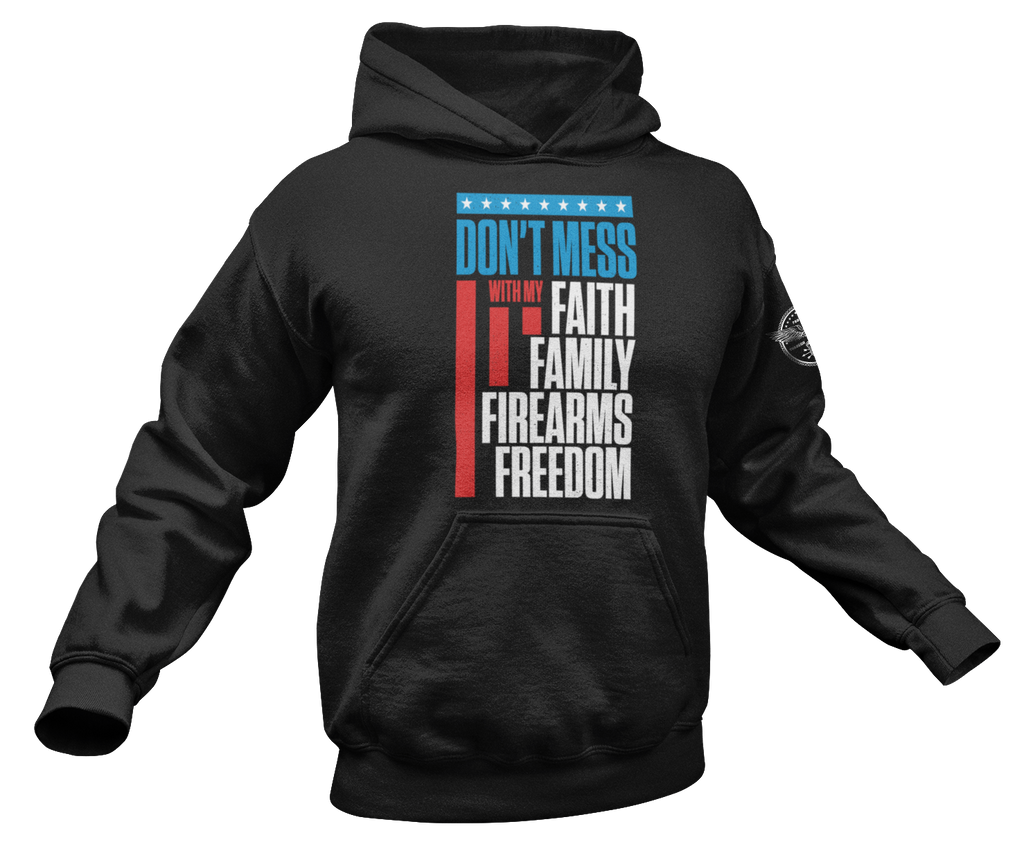 Don't Mess with my Faith, Family, Firearms, Freedom Hoodie
