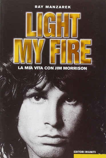 Light my fire. La mia vita con Jim Morrison
