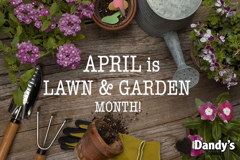 April is National Lawn & Garden Month...
