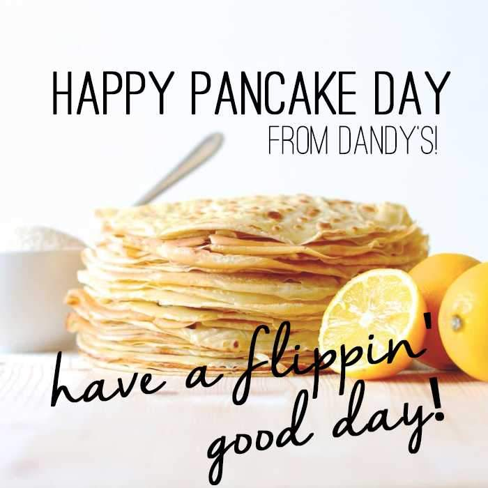 Happy Pancake Day from Dandy's!